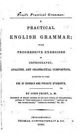 A Practical English Grammar: With Progressive Exercises in Orthography, Analysis, and Grammatical Composition : Adapted to the Use of Schools and Private Students