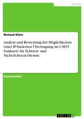 Analyse und Bewertung der Möglichkeiten einer IP-basierten Übertragung im UMTS Funknetz für Echtzeit- und Nicht-Echtzeit-Dienste.