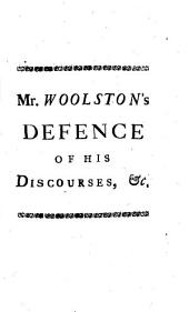 Mr. Woolston's Defence of His Discourses on the Miracles of Our Saviour, Against the Bishops of St. David's and London, and His Other Adversaries: Volume 4