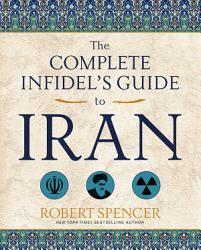 The Complete Infidel S Guide To Iran Book PDF