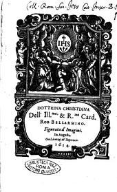 Dottrina christiana dell'ill.mo, & r.mo card. Rob. Bellarmino. Figurata d'imagini