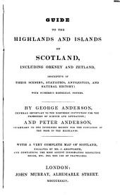 Guide to the Highlands and Islands of Scotland, Including Orkney and Zetland: Descriptive of Their Scenery, Statistics, Antiquities, and Natural History : with Numerous Historical Notices