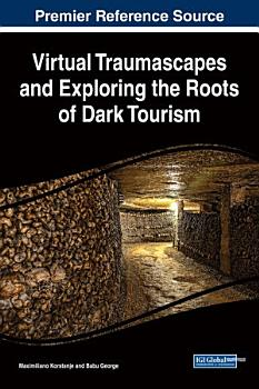 Virtual Traumascapes and Exploring the Roots of Dark Tourism PDF