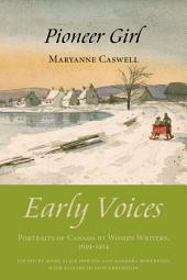 Pioneer Girl: Early Voices — Portraits of Canada by Women Writers, 1639–1914