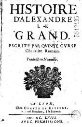 Histoire d'Alexandre le Grand, escrite par Quinte Curse Cheualier Romain. Traduction Nouuelle