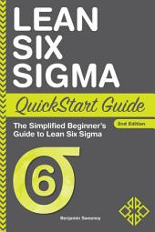 Lean Six Sigma QuickStart Guide: The Simplified Beginner's Guide to Lean Six Sigma, Edition 2