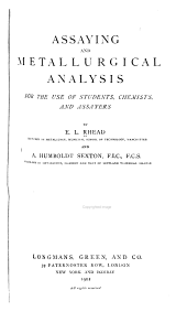 Assaying and Metallurgical Analysis: For the Use of Students, Chemists, and Assayers
