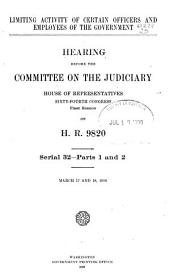 Limiting Activity of Certain Officers and Employees of the Government: Hearing Before the Committee on the Judiciary, House of Representatives, Sixty-fourth Congress, First Session on H.R. 9820, Volumes 1-2