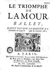 Le Triomphe de l'Amour, ballet [par Bensérade et Quinault] dancé devant Sa Majesté a S. Germain en Laye le jour de Ianvier 1681