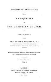 Origines Ecclesiasticae; Or the Antiquities of the Christian Church and Other Works: In Nine Volumes, Volume 1