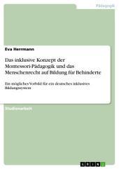 Das inklusive Konzept der Montessori-Pädagogik und das Menschenrecht auf Bildung für Behinderte: Ein mögliches Vorbild für ein deutsches inklusives Bildungssystem