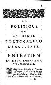 La politique du cardinal Portocarero decouverte: suivie de trois Entretiens de Mr. Colbert avec Bouin sur le partage de la monarchie d'Espagne & de plusieurs choses remarquables arrivées en France sous le regne de Louis IV [i.e. XIV]