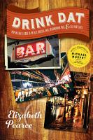 Drink Dat New Orleans  A Guide to the Best Cocktail Bars  Neighborhood Pubs  and All Night Dives PDF