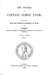 The Voyages of Captain James Cook: Illustrated with Maps and Numerous Engravings on Wood : with an Appendix, Giving an Account of the Present Condition of the South Sea Islands, &c, Volume 1