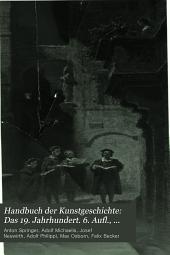 Handbuch der Kunstgeschichte: Das 19. Jahrhundert. 6. Aufl., bearb. und ergänzt von M. Osborn