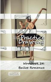 Practice Drawing - Workbook 24: Ballet Romance