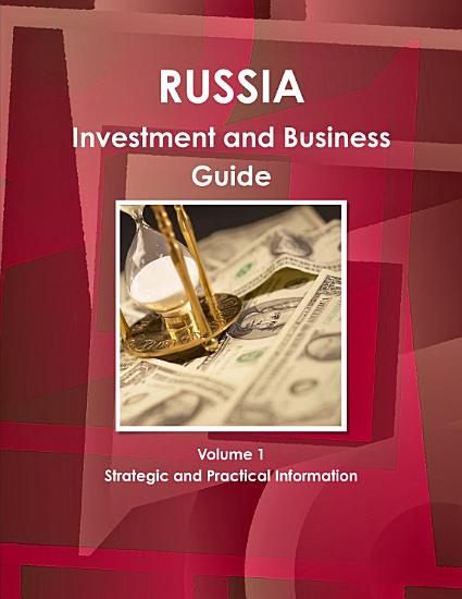 Russia Investment and Business Guide Volume 1 Strategic and Practical Information PDF