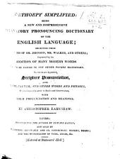 Orthoepy simplified: being a new and comprehensive explanatory pronouncing Dictionary of the English Language, etc