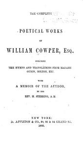 The Complete Poetical Works of William Cowper, Esq: Including the Hymns and Translations from Madame Guion, Milton, Etc. ; with a Memoir of the Author
