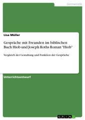 """Gespräche mit Freunden im biblischen Buch Hiob und Joseph Roths Roman """"Hiob"""": Vergleich der Gestaltung und Funktion der Gespräche"""