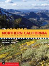 100 Classic Hikes in Northern California: Sierra Nevada / Cascade Mountains / Klamath Mountains / Coast Range & North Coast / San Francisco Bay Area, Edition 3