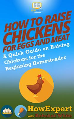 How to Raise Chickens for Eggs and Meat