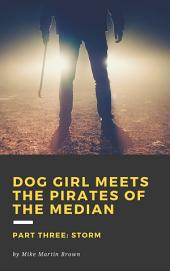 Storm: Dog Girl Meets the Pirates of the Median