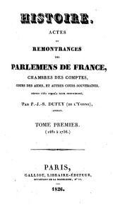 Histoire, actes et remontrances des parlemens de France, chambres des comptes, cours des aides, et autres cours souveraines: depuis 1461 jusqu'à leur suppression, Volume1