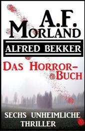 Das Horror-Buch: Sechs unheimliche Thriller