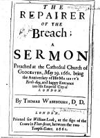 The Repairer of the Breach  a Sermon  on Is  Lviii  12   Preached     May 29  1661  Being the Anniversary of His Majesty s Birthday  and Happy Entrance Into     London PDF