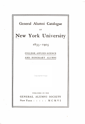 General Alumni Catalogue of New York University, 1833-1905: College, Applied Science and Honorary Alumni