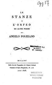 Le Stanze, e l'Orfeo, ed altre Poesie