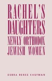 Rachel's Daughters: Newly Orthodox Jewish Women