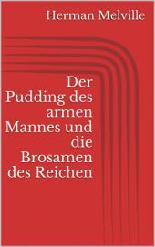 Der Pudding des armen Mannes und die Brosamen des Reichen