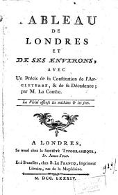 Tableau de Londres et des ses environs: avec un précis de la constitution de l'Angleterre, & de sa décadence;
