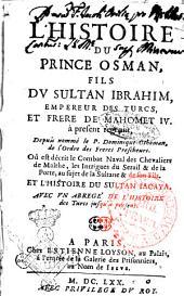 L'histoire du prince Osman, fils du sultan Ibrahim, empereur des Turcs, et frere de Mahomet 4. à present regnant, depuis nommé le p. Dominique-Othoman, de l'ordre des Freres prescheurs. Où est décrit le combat naval des Chevaliers de Malthe, ... Et l'histoire du sultan Iacaya. Avec vn abrege' de l'histoire des Turcs jusqu'a present [Le chevalier de Iant]