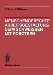 Menschengerechte Arbeitsgestaltung beim Schweissen mit Robotern: Beispielhafte Lösungsmöglichkeiten für verschiedene Einsatztypen
