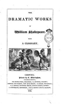 The Dramatic Works of William Shakespeare  With a Glossary