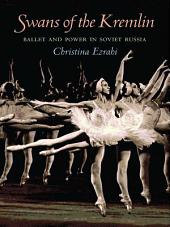 Swans of the Kremlin: Ballet and Power in Soviet Russia