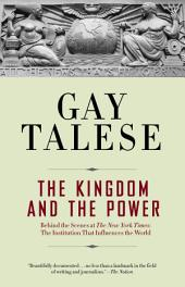 The Kingdom and the Power: Behind the Scenes at The New York Times: The Institution That Influences theWorld
