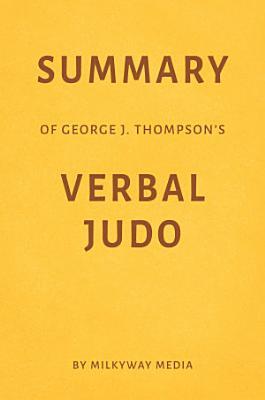 Summary of George J  Thompson   s Verbal Judo by Milkyway Media
