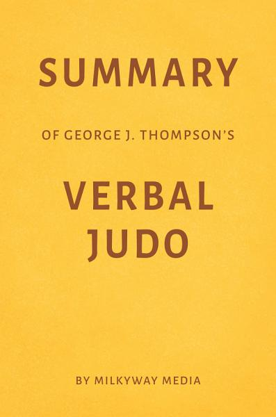 Summary of George J. Thompson's Verbal Judo by Milkyway Media