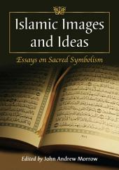 Islamic Images and Ideas: Essays on Sacred Symbolism