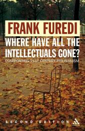 Where Have All the Intellectuals Gone?: Confronting 21st Century Philistinism, Edition 2