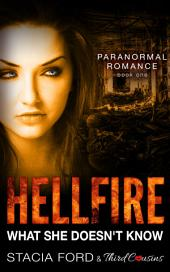 Hellfire - What She Doesn't Know: (Paranormal Romance), Book 1