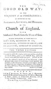 The Good Old Way: Or The Religion of Our Forefathers, as Expressed in the Articles, Liturgy, and Homilies of the Church of England. With Substantial Proofs from the Word of God ... The Third Edition. [By George Burder.]