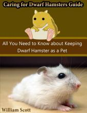 Caring for Dwarf Hamsters Guide: All You Need to Know About Keeping Dwarf Hamster As a Pet