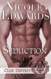 Seduction: A Club Destiny Novel