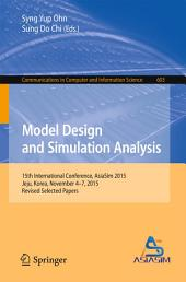 Model Design and Simulation Analysis: 15th International Conference, AsiaSim 2015, Jeju, Korea, November 4-7, 2015, Revised Selected Papers