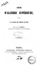 Cours d'algebre superieure professe a la faculte des Sciences de Paris par J.-A. Serret